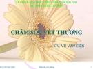 Bài giảng Chăm sóc vết thương - GV. Vũ Văn Tiến