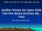 Bài giảng Chăm sóc trẻ sơ sinh tuần đầu sau đẻ: Nhiễm trùng sơ sinh sớm truyền bằng đường mẹ - thai - Nguyễn Thị Kiều Nhi