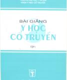 Ebook Bài giảng Y học cổ truyền (Tập 1) - NXB Y học