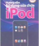 Ebook Hướng dẫn sử dụng và sửa chữa iPod toàn tập: Phần 1 - NXB Hồng Đức
