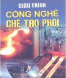 Giáo trình Công nghệ chế tạo phôi: Phần 1 - NXB Giáo dục Việt Nam