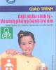 Giáo trình Giải phẫu sinh lý - Vệ sinh phòng bệnh trẻ em: Phần 1 - Bùi Thúy Ái (chủ biên)