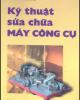 Ebook Kỹ thuật sửa chữa máy công cụ: Phần 1 - Lưu Văn Nhang