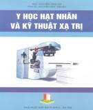 Ebook Y hạt nhân và kỹ thuật xạ trị: Phần 2 - ThS. Nguyễn Thái Hà, PGS.TS. Nguyễn Đức Thuận