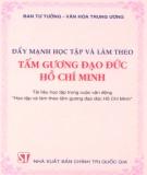Ebook Đẩy mạnh học tập và làm theo tấm gương đạo đức Hồ Chí Minh: Phần 1 - Ban Tư tưởng - Văn hóa Trung ương