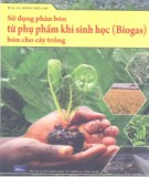 Ebook Sử dụng phân bón từ phụ phẩm khí sinh học (Biogas) bón cho cây trồng: Phần 1 - PGS.TS.  Đinh Thế Lộc