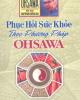 Ebook Phục hồi sức khỏe theo phương pháp OHSAWA: Phần 1 - Huỳnh Văn Ba