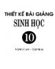 Ebook Thiết kế bài giảng Sinh học 10 nâng cao: Tập 2 - Trần Khánh Phương