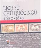 Ebook Lịch sử chữ Quốc ngữ 1620-1659: Phần 1 - Đỗ Quang Chính