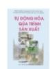 Ebook Tự động hóa quá trình sản xuất và công nghệ sản xuất - PGS.TS. Trần Văn Địch (chủ biên)