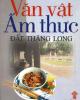Ebook Văn vật - Ẩm thực đất Thăng Long: Phần 1 - NXB Văn hóa Dân tộc