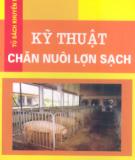Ebook Kỹ thuật chăn nuôi lợn sạch: Phần 1- TS. Phạm Sỹ Tiệp