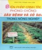 Ebook Biện pháp canh tác phòng chống sâu bệnh và cỏ dại trong nông nghiệp: Phần 1 - PGS.PTS. Phạm Văn Lầm