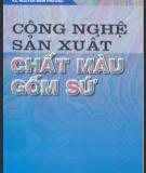 Ebook Công nghệ sản xuất chất màu gồm sứ: Phần 2 - TS. Lê Văn Thanh, KS. Nguyễn Minh Phương