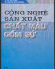Ebook Công nghệ sản xuất chất màu gồm sứ: Phần 1 - TS. Lê Văn Thanh, KS. Nguyễn Minh Phương
