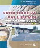 Ebook Công nghệ và vật liệu mới trong xây dựng đường (Tập 1): Phần 1 - GS.TS. Vũ Đình Phụng (chủ biên)