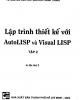 Ebook Lập trình thiết kế với AutoLISP và Visual LISP: Tập 2 - TS. Nguyễn Hữu Lộc, Nguyễn Thanh Trung