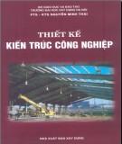 Ebook Thiết kế kiến trúc công nghiệp: Phần 1 - PTS.KTS. Nguyễn Minh Thái