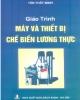Giáo trình Máy và thiết bị chế biến lương thực: Phần 1 - Tôn Thất Minh