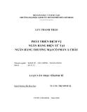 Luận văn Thạc sĩ Kinh tế: Phát triển dịch vụ ngân hàng điện tử tại Ngân hàng thương mại cổ phần Á Châu