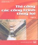 Ebook Thi công các công trình thủy lợi (Tập 2): Phần 1 – ĐH Thủy Lợi