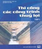 Ebook Thi công các công trình thủy lợi (Tập 1): Phần 1 – ĐH Thủy Lợi