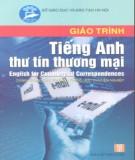 Giáo trình Tiếng Anh thư tín thương mại - English for Commerical Correspondences (Dùng cho các trường THCN): Phần 1 - Nguyễn Bích Ngọc, Đào Thị Hương
