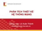 Bài giảng Phân tích thiết kế hệ thống mạng - GV Lê Xuân Thành