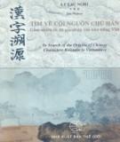 Ebook Tìm về cội nguồn chữ Hán gồm nhiều từ đã gia nhập vào kho tiếng Việt: Phần 1 - Lý Lạc Nghị