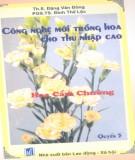 Ebook Công nghệ mới trồng hoa cho thu nhập cao (Quyển 5) : Phần 2 – Th.S Đặng Văn Đông, PGS.TS. Đinh Thế Lộc