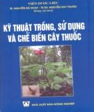 Ebook Kỹ thuật trồng, sử dụng và chế biến cây thuốc: Phần 1 – TS. Nguyễn Bá Hoạt, TS.DS. Nguyễn Duy Thuần