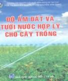 Ebook Độ ẩm đất và tưới nước hợp lý cho cây trồng: Phần 1 – PGS.TS. Nguyễn Đức Quý, TS. NGuyễn Văn Dung