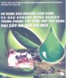 Ebook Sử dụng dầu khoáng làm vườn và dầu khoáng nông nghiệp trong phòng trừ tổng hợp sâu bệnh hại cây ăn quả có múi: Phần 1 – NXB Nông nghiệp