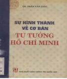 Ebook Sự hình thành về cơ bản tư tưởng Hồ Chí Minh: Phần 1 - GS. Trần Văn Giàu