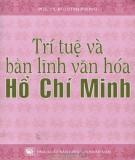 Ebook Trí tuệ và bản lĩnh văn hóa Hồ Chí Minh: Phần 1 - PGS.TS. Bùi Đình Phong