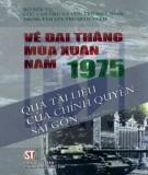 Ebook Về đại thắng mùa Xuân năm 1975 qua tài liệu của chính quyền Sài Gòn (Sách tham khảo): Phần 1 - NXB Chính trị Quốc gia