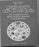 Ebook Nghệ thuật nấu ăn vui khỏe theo phương pháp thực dưỡng Ohsawa Macrobiotics: Phần 2 - Diệu Hạnh