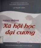 Giáo trình Xã hội học đại cương: Phần 1 - Lê Thanh Liêm