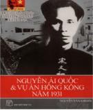 Ebook Nguyễn Ái Quốc và vụ án Hồng Kông năm 1931: Phần 1 - TS. Nguyễn Văn Khoan
