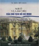 Ebook Nơi ở và làm việc của Chủ tịch Hồ Chí Minh tại khu Phủ Chủ tịch: Phần 1 - TS. Trần Viết Hoàn