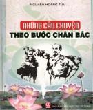 Ebook Những câu chuyện theo bước chân Bác: Phần 1 - Nguyễn Hoàng Tửu