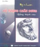 Ebook Mỹ thuật vẽ tượng chân dung bằng thạch cao: Phần 1 - Gia Bảo
