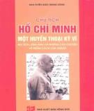 Ebook Chủ tịch Hồ Chí Minh, một huyền thoại kỳ vĩ  - Bút tích, hình ảnh và những câu chuyện về phẩm cách của người: Phần 1 - NXB Hồng Đức