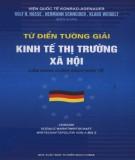 Ebook Từ điển tường giải kinh tế thị trường xã hội: Phần 1 - Viện Quốc tế Konrad Adenauer Stiftung