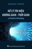 Ebook Xử lý tín hiệu không gian và thời gian - Lý thuyết và mô phỏng (PGS.TS. Trần Xuân Nam)