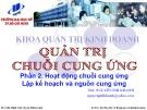 Bài giảng Quản trị chuỗi cung ứng: Phần 2 - TS. Nguyễn Phi Khanh
