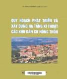 Ebook Quy hoạch phát triển và xây dựng hạ tầng kỹ thuật các khu dân cư nông thôn: Phần 1 - TS. Nguyễn Thị Tâm (chủ biên)