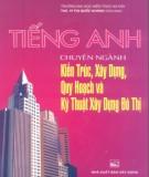 Ebook Tiếng Anh chuyên ngành kiến trúc, xây dựng, quy hoạch và kỹ thuật xây dựng đô thị: Phần 1 - ThS. Vũ Thị Quốc Khánh (chủ biên)