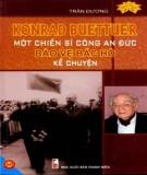 Ebook Konrad Buettuer - Một chiến sĩ công an Đức bảo vệ Bác Hồ kể chuyện: Phần 1 - Trần Đương