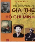 Ebook Kể chuyện về gia thế Chủ tịch Hồ Chí Minh: Phần 1 - Chu Trọng Huyến